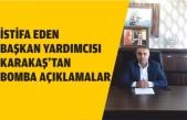 İstifa Eden Belediye Başkan Yardımcısı Karakaş'tan Bomba Açıklama