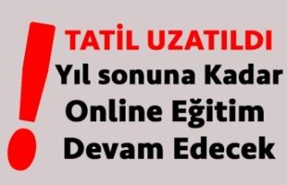 Tatil Uzatıldı, Yıl Sonuna Kadar Eğitim Online...