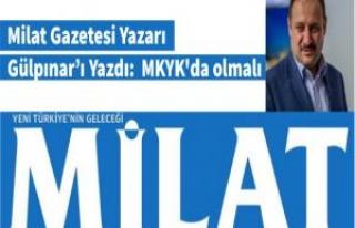 Milat Yazarı Urfa vekilini yazdı: MKYK'da olmalı