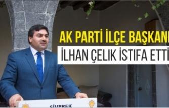 AK Parti İlçe Başkanı İlhan Çelik İstifa Etti