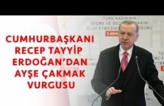 Cumhurbaşkanı Recep Tayyip Erdoğan'dan, Ayşe Çakmak Vurgusu