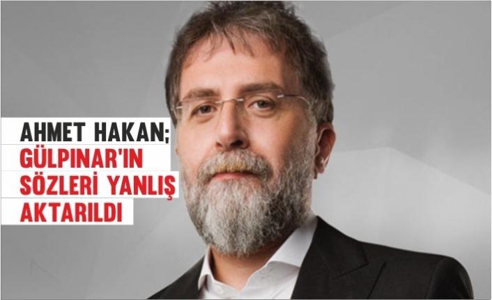 """Ahmet Hakan'dan Gülpınar'ın sözlerine """"Sözleri Yanlış Aktarıldı"""""""